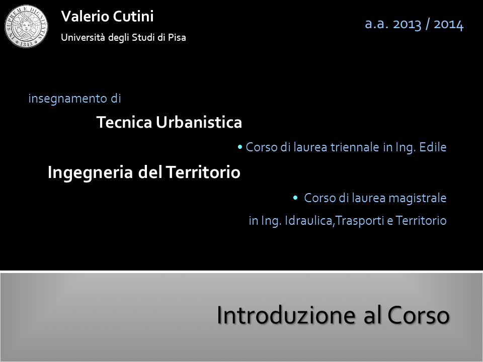 Università degli Studi di Pisa Valerio Cutini insegnamento di Tecnica Urbanistica Corso di laurea triennale in Ing. Edile Ingegneria del Territorio Co
