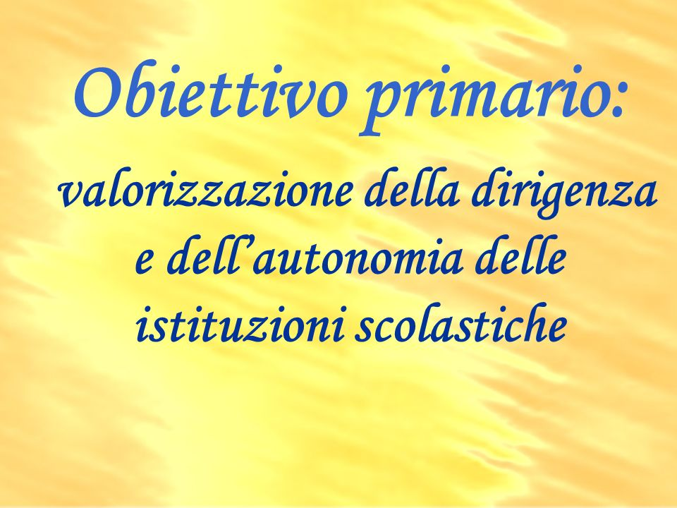 Obiettivo primario: valorizzazione della dirigenza e dellautonomia delle istituzioni scolastiche