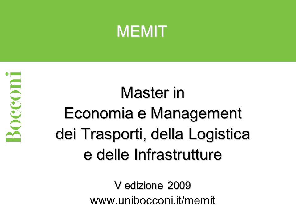 MEMIT Master in Economia e Management dei Trasporti, della Logistica e delle Infrastrutture V edizione 2009 www.unibocconi.it/memit