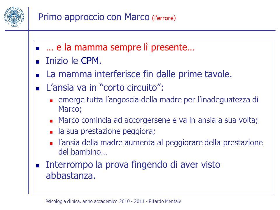 Primo approccio con Marco (lerrore) … e la mamma sempre lì presente… Inizio le CPM.CPM La mamma interferisce fin dalle prime tavole. Lansia va in cort