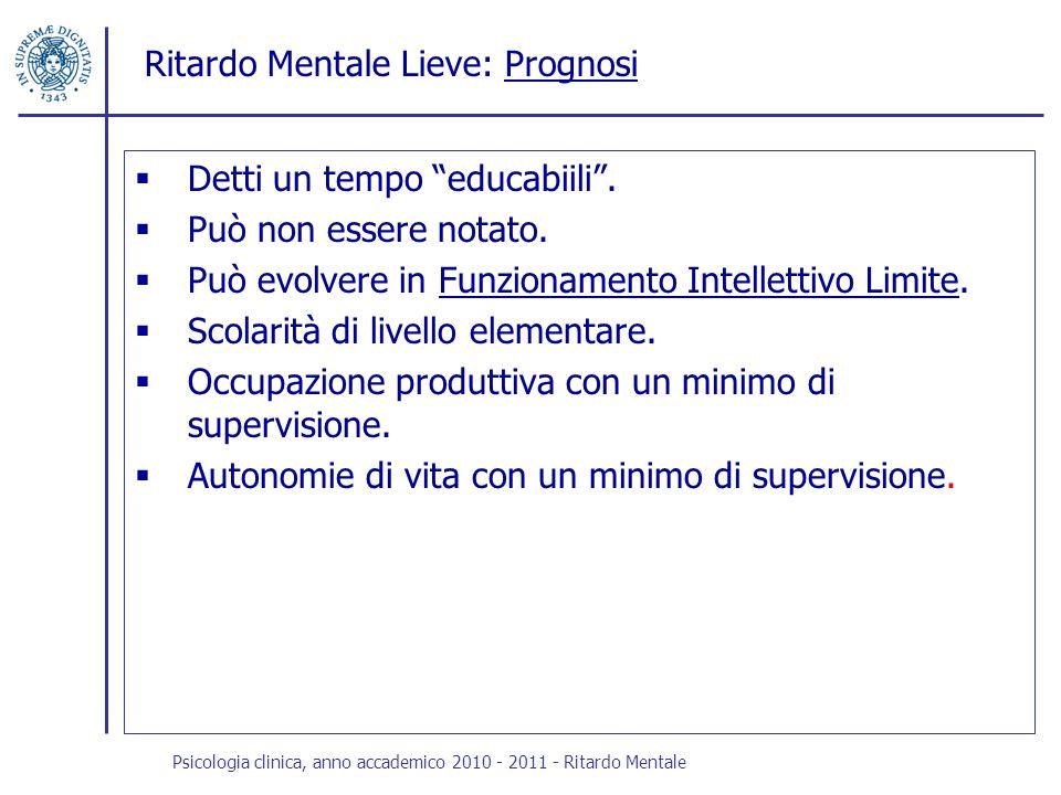 Ritardo Mentale Lieve: PrognosiPrognosi Detti un tempo educabiili. Può non essere notato. Può evolvere in Funzionamento Intellettivo Limite.Funzioname