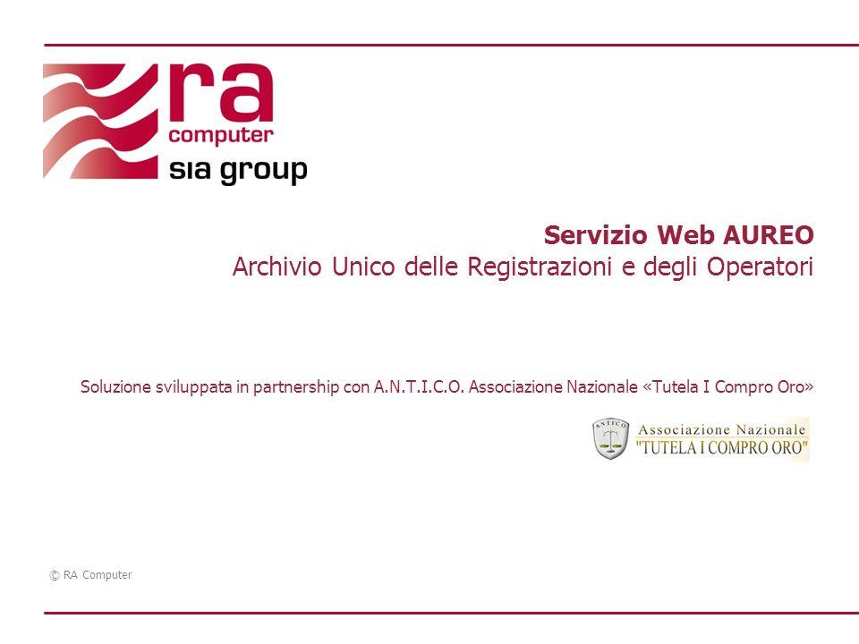 © RA Computer Servizio Web AUREO Archivio Unico delle Registrazioni e degli Operatori Soluzione sviluppata in partnership con A.N.T.I.C.O. Associazion