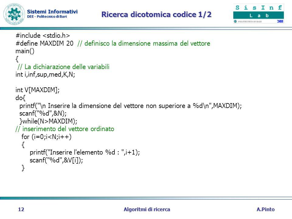 Sistemi Informativi DEE - Politecnico di Bari A.PintoAlgoritmi di ricerca12 Ricerca dicotomica codice 1/2 #include #define MAXDIM 20 // definisco la d