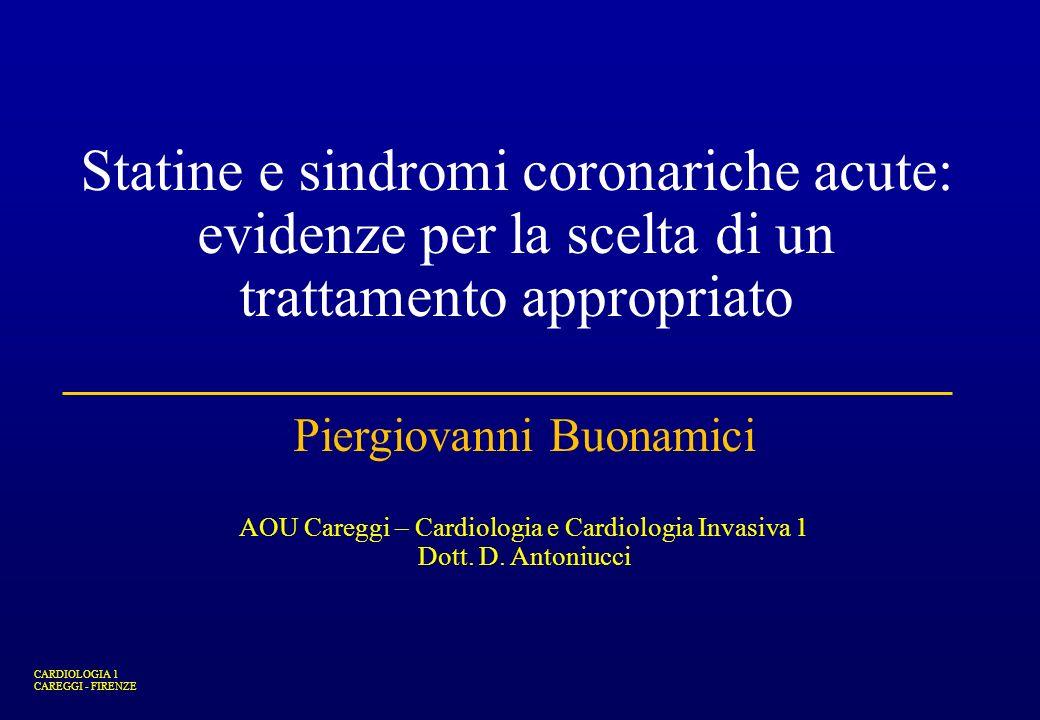 CARDIOLOGIA 1 CAREGGI - FIRENZE Piergiovanni Buonamici AOU Careggi – Cardiologia e Cardiologia Invasiva 1 Dott. D. Antoniucci Statine e sindromi coron
