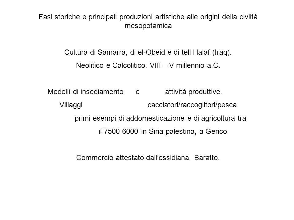 Fasi storiche e principali produzioni artistiche alle origini della civiltà mesopotamica Cultura di Samarra, di el-Obeid e di tell Halaf (Iraq). Neoli