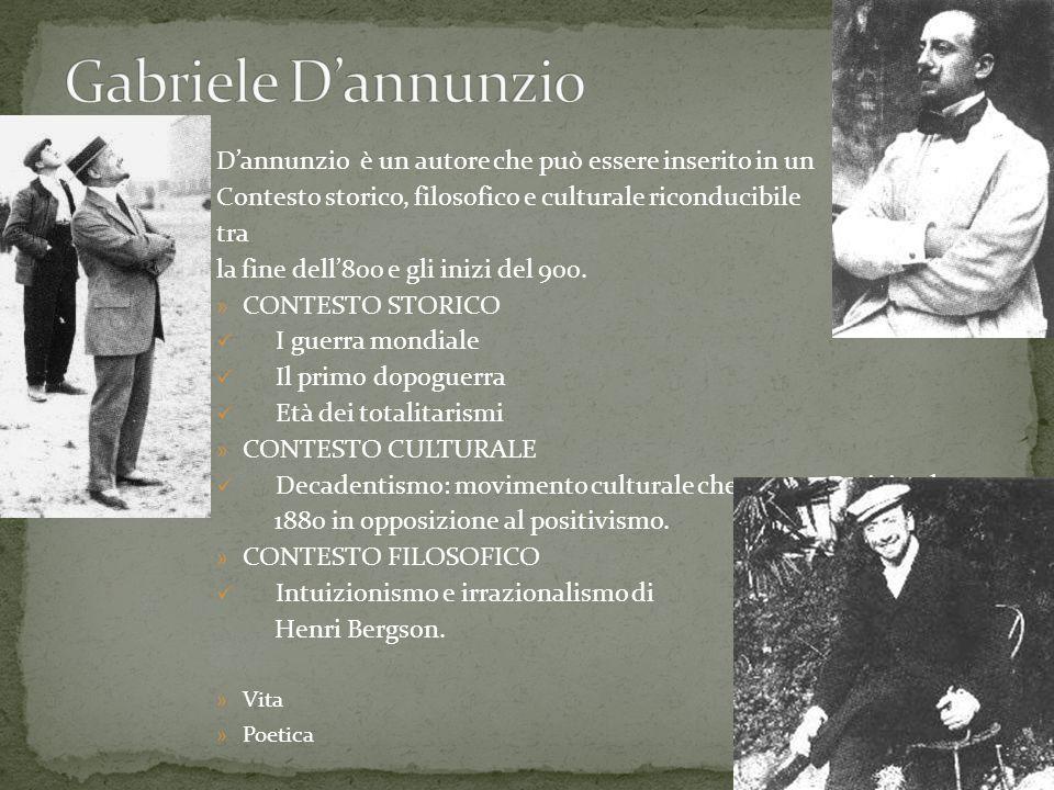 Dannunzio è un autore che può essere inserito in un Contesto storico, filosofico e culturale riconducibile tra la fine dell800 e gli inizi del 900. »