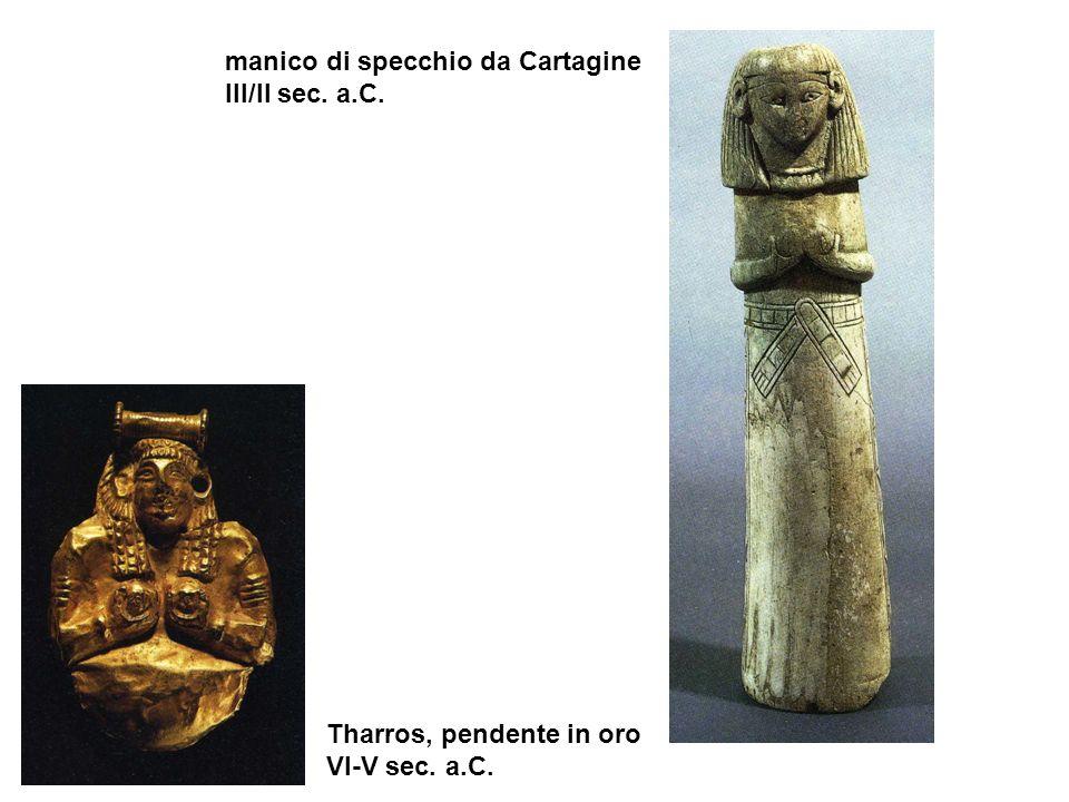 manico di specchio da Cartagine III/II sec. a.C. Tharros, pendente in oro VI-V sec. a.C.