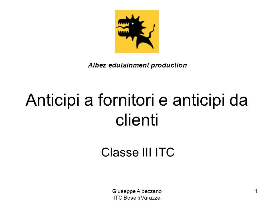 Giuseppe Albezzano ITC Boselli Varazze 1 Anticipi a fornitori e anticipi da clienti Classe III ITC Albez edutainment production