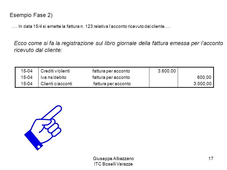Giuseppe Albezzano ITC Boselli Varazze 17 Esempio Fase 2) …. In data 15/4 si emette la fattura n. 123 relativa lacconto ricevuto dal cliente…. 15-04 C