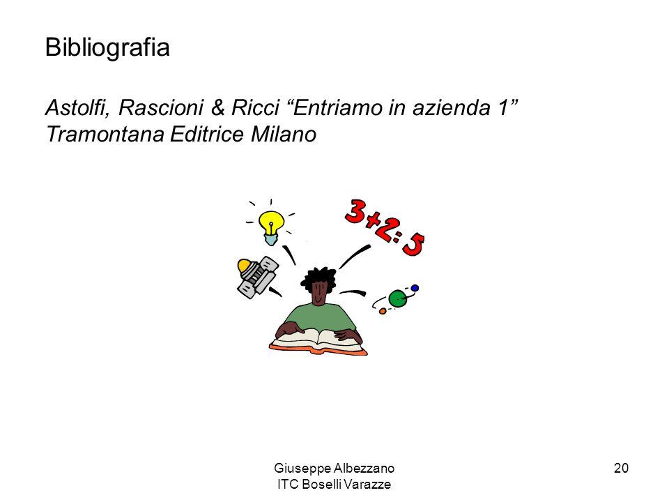 Giuseppe Albezzano ITC Boselli Varazze 20 Bibliografia Astolfi, Rascioni & Ricci Entriamo in azienda 1 Tramontana Editrice Milano