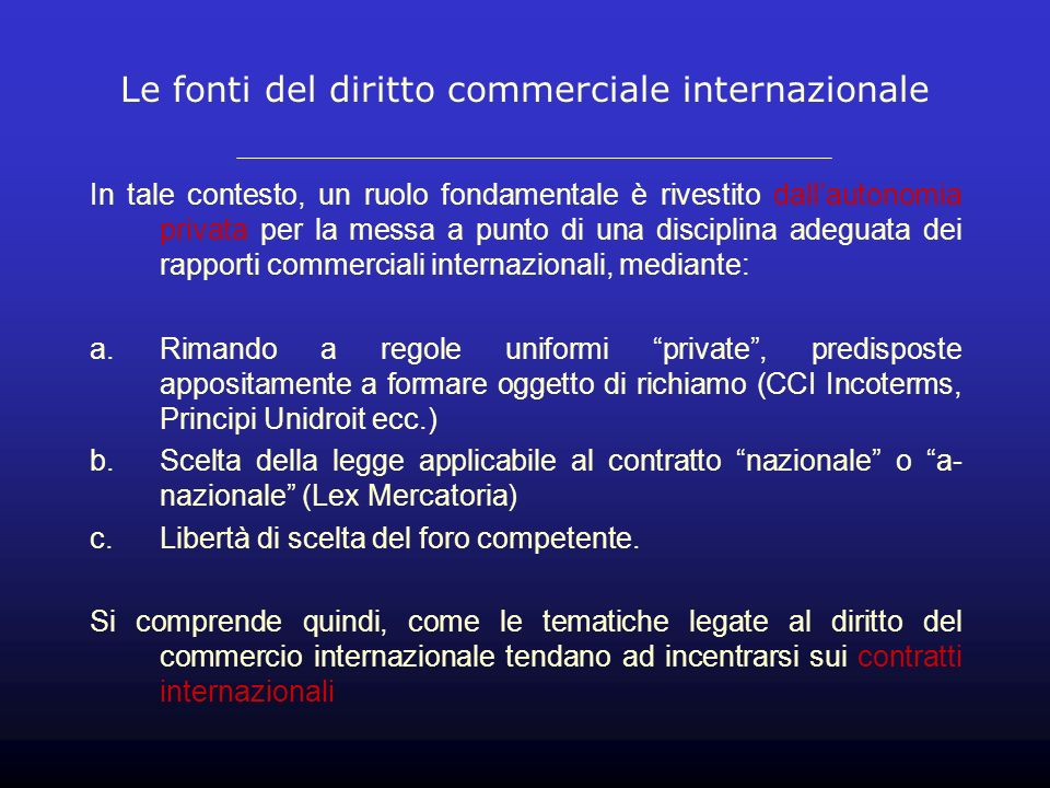 Le fonti del diritto commerciale internazionale In tale contesto, un ruolo fondamentale è rivestito dallautonomia privata per la messa a punto di una