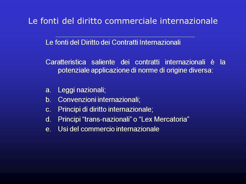 Le fonti del diritto commerciale internazionale Le leggi nazionali Restano tuttora la fonte principale per la disciplina dei contratti internazionali.