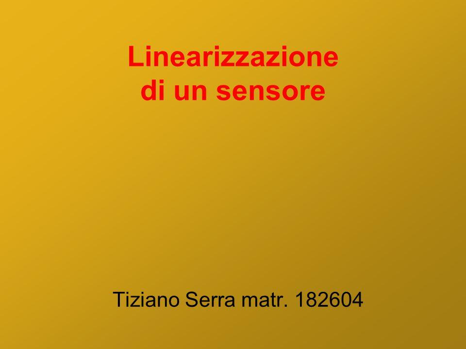 Linearizzazione di un sensore Tiziano Serra matr. 182604