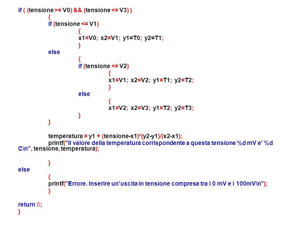 if ( (tensione >= V0) && (tensione <= V3) ) { if (tensione <= V1) { x1=V0; x2=V1; y1=T0; y2=T1; } else { if (tensione <= V2) { x1=V1; x2=V2; y1=T1; y2