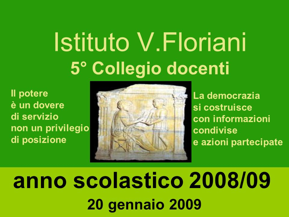Istituto V.Floriani 5° Collegio docenti anno scolastico 2008/09 20 gennaio 2009 Il potere è un dovere di servizio non un privilegio di posizione La de