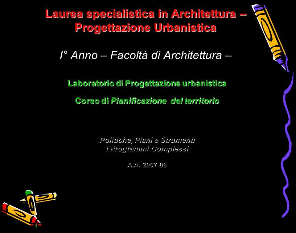 Laurea specialistica in Architettura – Progettazione Urbanistica Laurea specialistica in Architettura – Progettazione Urbanistica I° Anno – Facoltà di