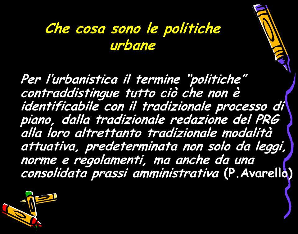 Che cosa sono le politiche urbane Per lurbanistica il termine politiche contraddistingue tutto ciò che non è identificabile con il tradizionale proces