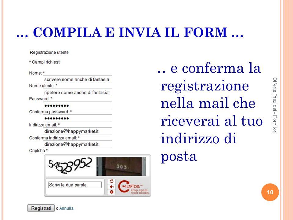 … COMPILA E INVIA IL FORM … … e conferma la registrazione nella mail che riceverai al tuo indirizzo di posta 10 Offerte Preziosi - Fornitori