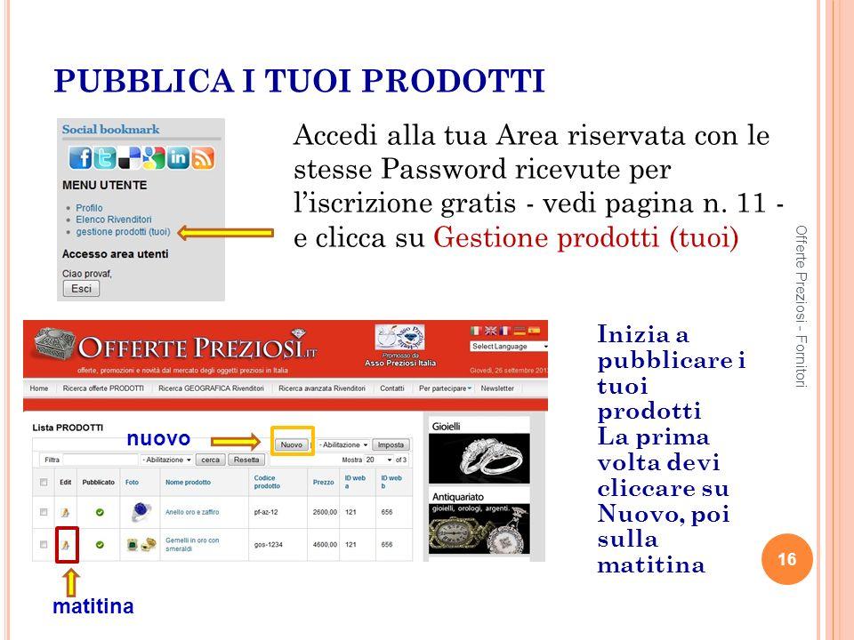 PUBBLICA I TUOI PRODOTTI Accedi alla tua Area riservata con le stesse Password ricevute per liscrizione gratis - vedi pagina n.