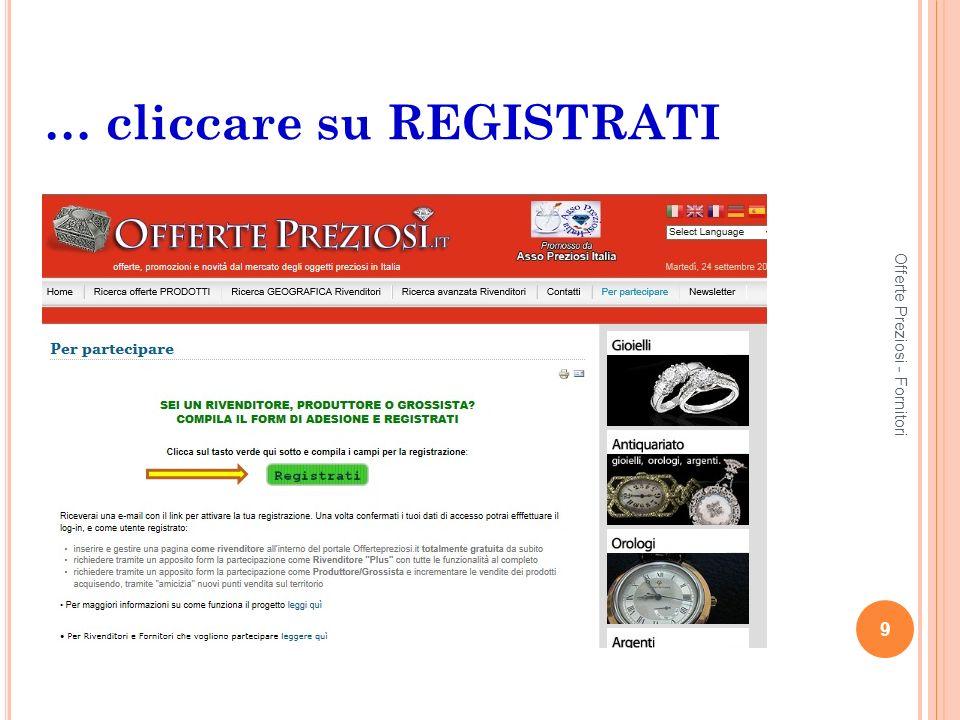 … cliccare su REGISTRATI 9 Offerte Preziosi - Fornitori
