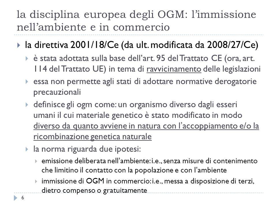 la disciplina europea degli OGM: limmissione nellambiente e in commercio la direttiva 2001/18/Ce (da ult. modificata da 2008/27/Ce) è stata adottata s