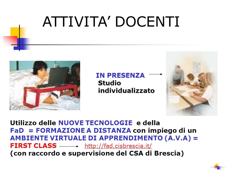 ATTIVITA DOCENTI IN PRESENZA Studio individualizzato individualizzato Utilizzo delle NUOVE TECNOLOGIE e della FaD = FORMAZIONE A DISTANZA con impiego