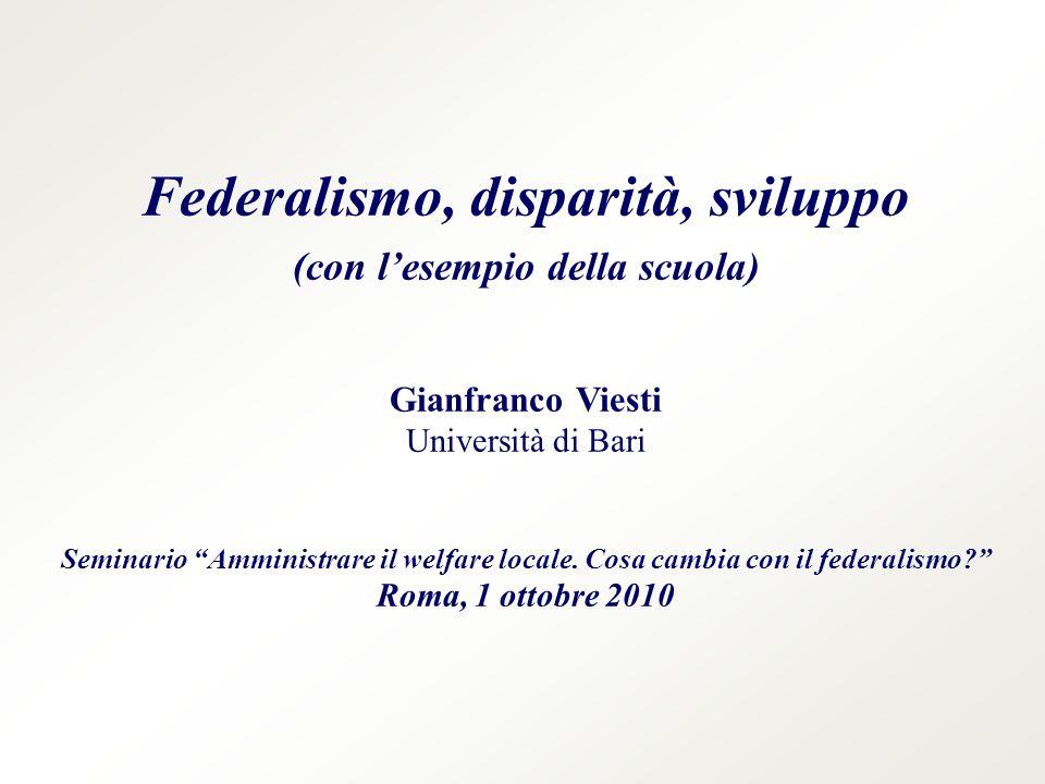 Federalismo, disparità, sviluppo (con lesempio della scuola) Gianfranco Viesti Università di Bari Seminario Amministrare il welfare locale.