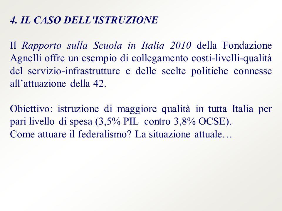 4. IL CASO DELL'ISTRUZIONE Il Rapporto sulla Scuola in Italia 2010 della Fondazione Agnelli offre un esempio di collegamento costi-livelli-qualità del