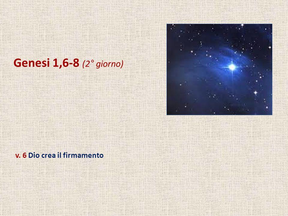 Genesi 1,6-8 (2° giorno) v. 6 Dio crea il firmamento