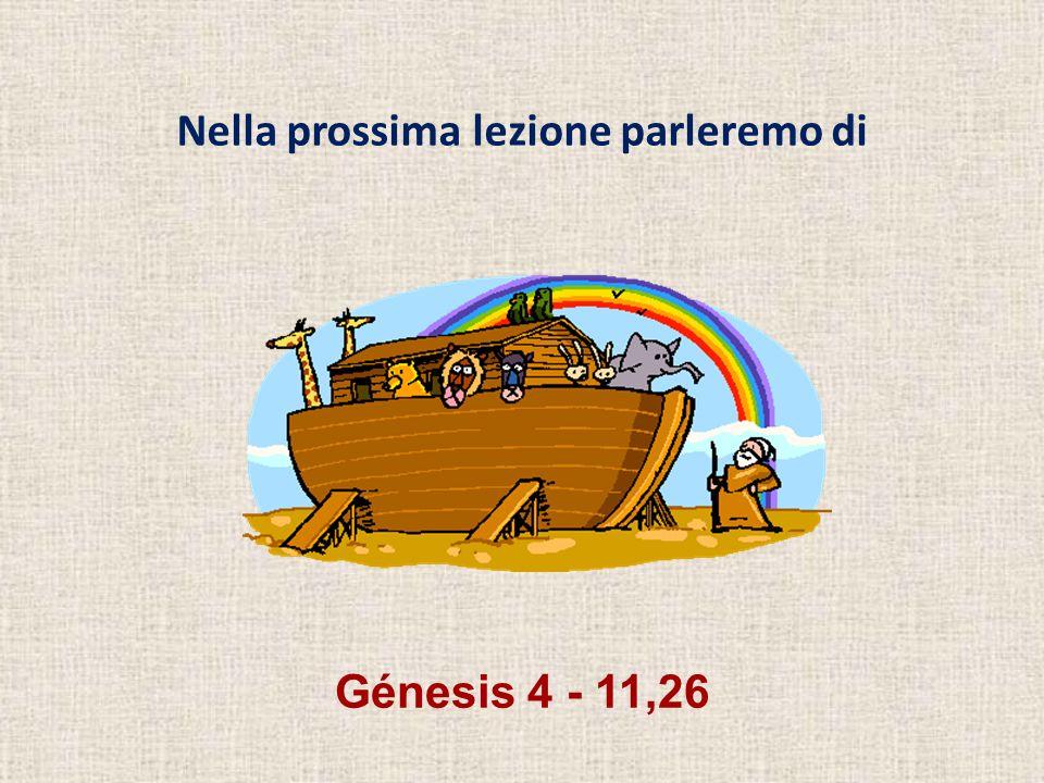 Génesis 4 - 11,26 Nella prossima lezione parleremo di