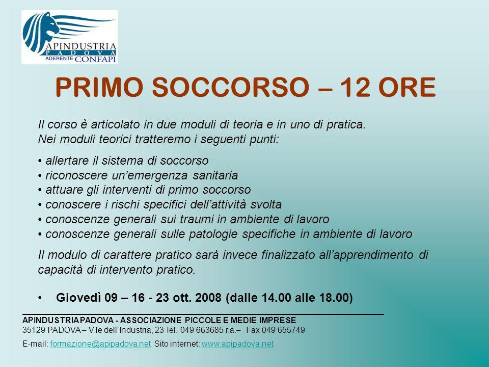 PRIMO SOCCORSO – 12 ORE Il corso è articolato in due moduli di teoria e in uno di pratica.