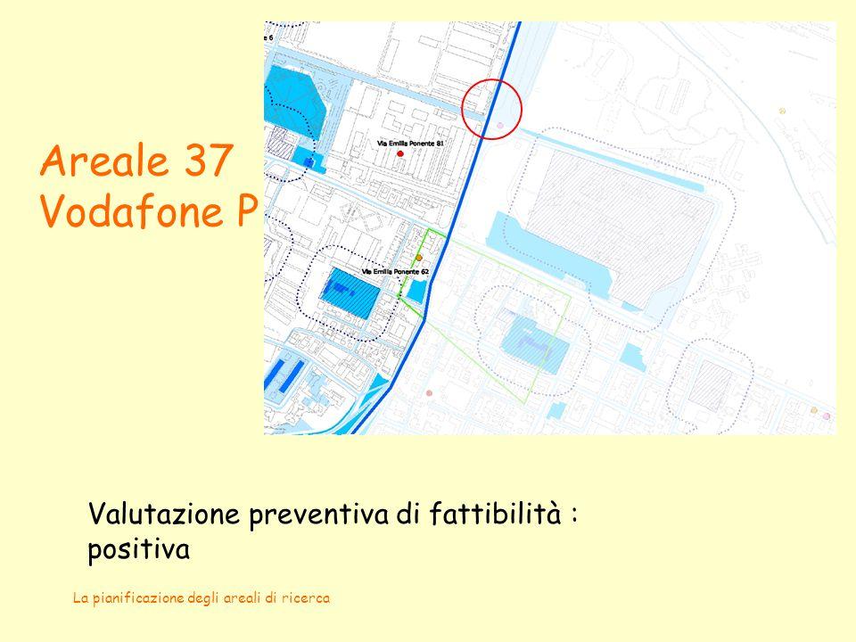 La pianificazione degli areali di ricerca Areale 37 Vodafone P Valutazione preventiva di fattibilità : positiva