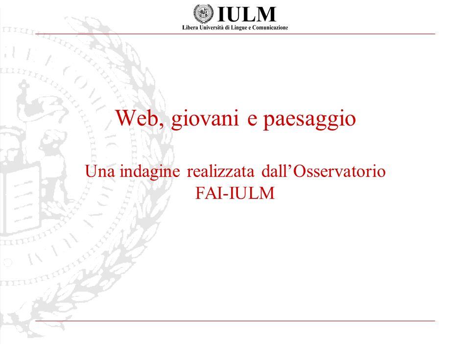 Web, giovani e paesaggio Una indagine realizzata dallOsservatorio FAI-IULM