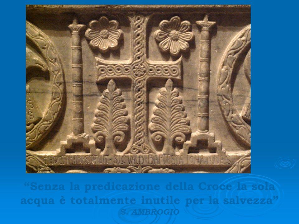 Senza la predicazione della Croce la sola acqua è totalmente inutile per la salvezza S. AMBROGIO