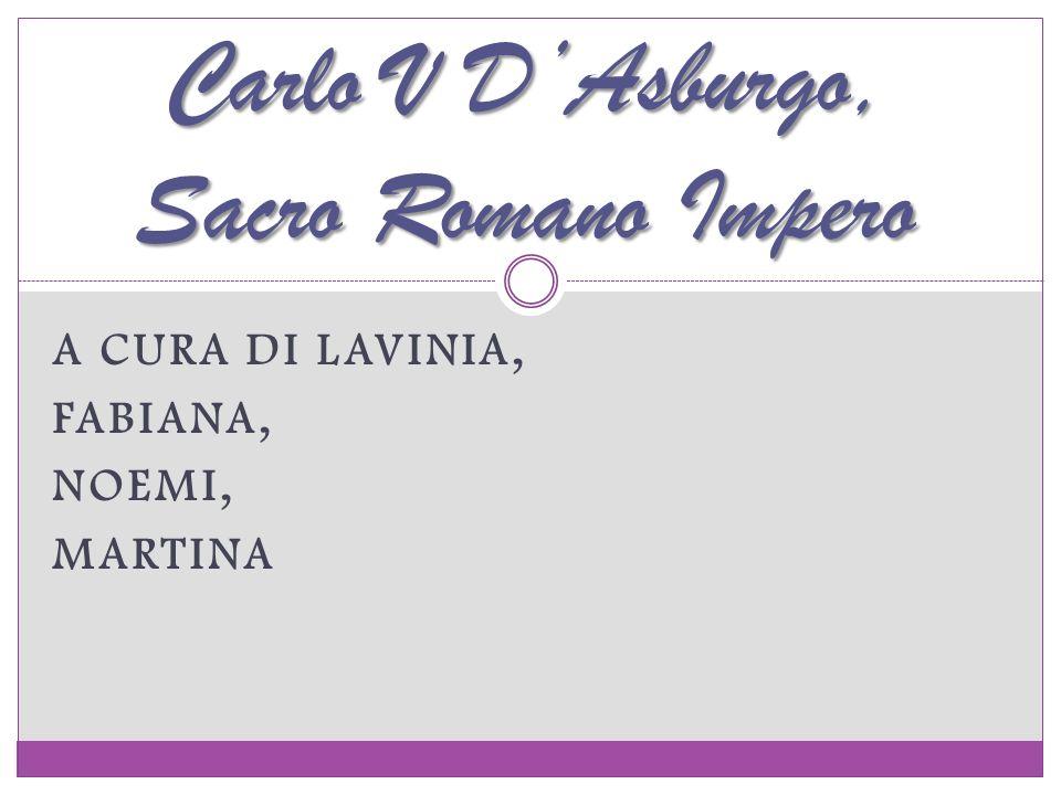 A CURA DI LAVINIA, FABIANA, NOEMI, MARTINA Carlo V DAsburgo, Sacro Romano Impero