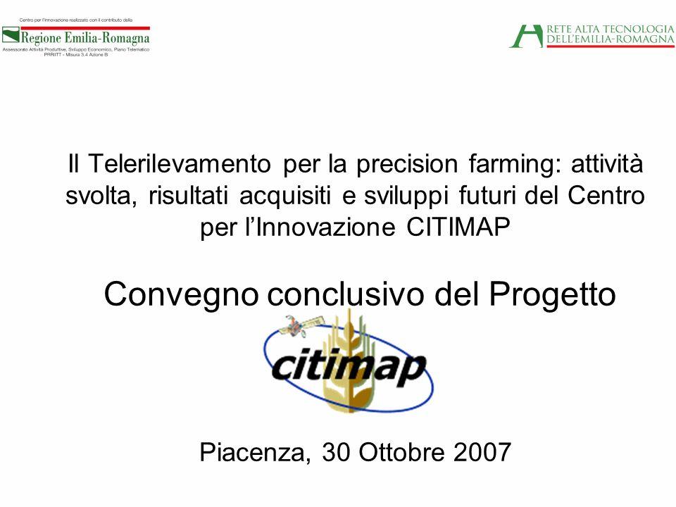 Il Telerilevamento per la precision farming: attività svolta, risultati acquisiti e sviluppi futuri del Centro per lInnovazione CITIMAP Convegno concl
