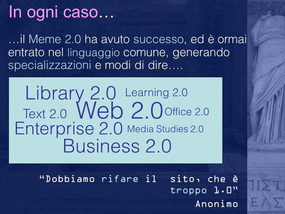 In ogni caso… …il Meme 2.0 ha avuto successo, ed è ormai entrato nel linguaggio comune, generando specializzazioni e modi di dire…. Enterprise 2.0 Web
