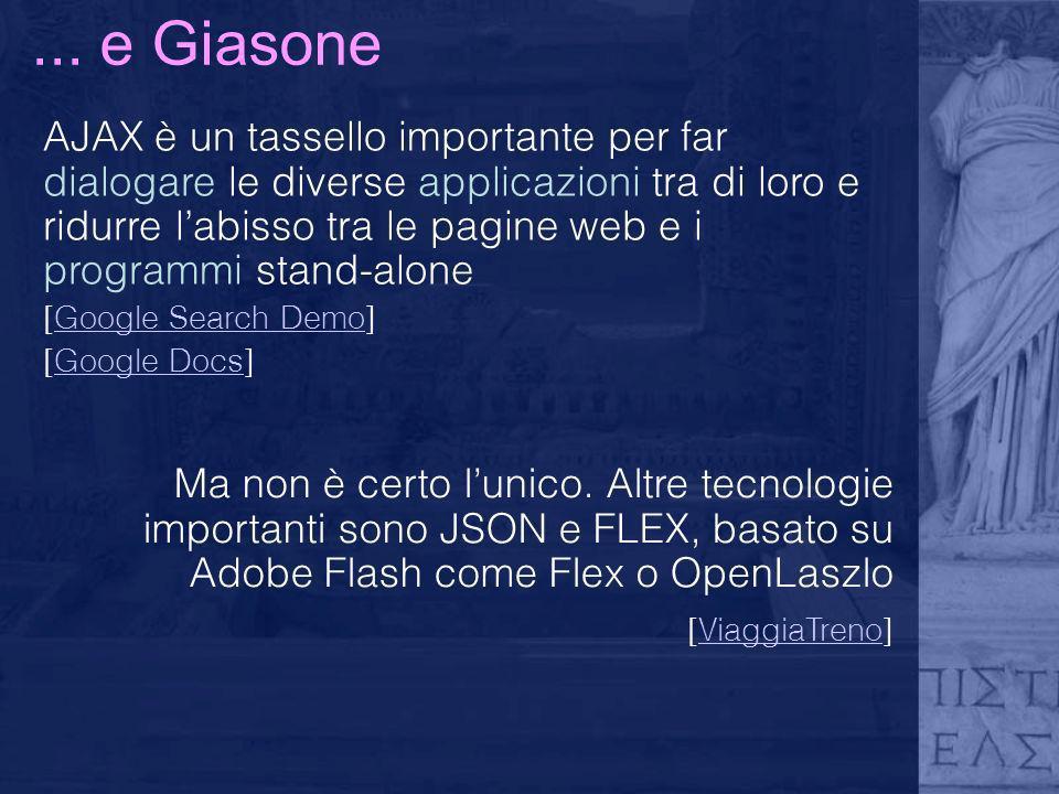 ... e Giasone AJAX è un tassello importante per far dialogare le diverse applicazioni tra di loro e ridurre labisso tra le pagine web e i programmi st