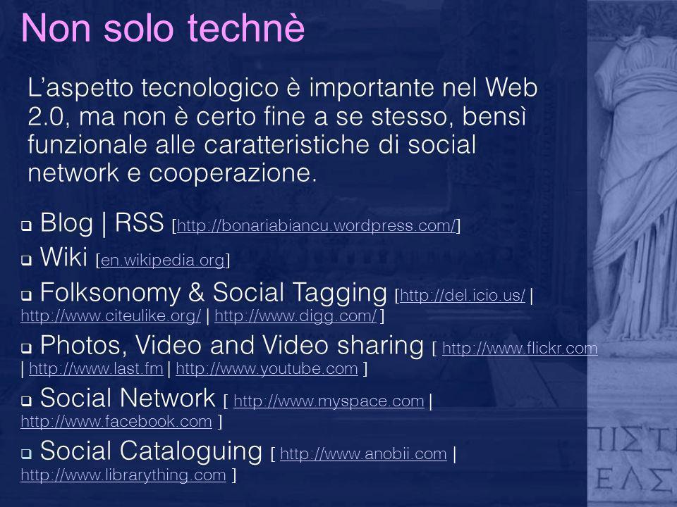 Non solo technè Laspetto tecnologico è importante nel Web 2.0, ma non è certo fine a se stesso, bensì funzionale alle caratteristiche di social networ