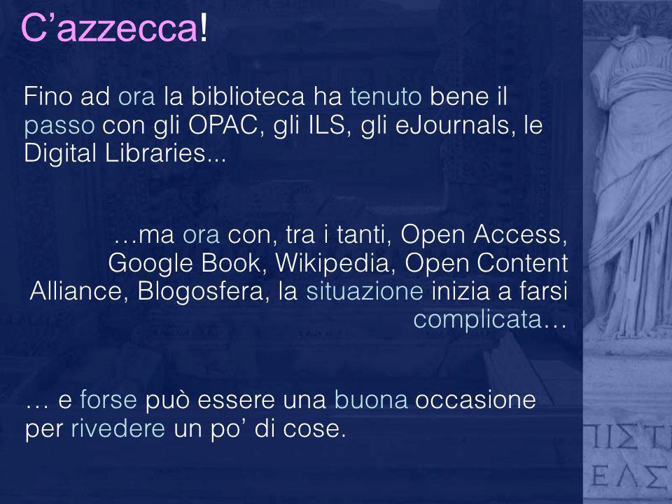 Cazzecca! Fino ad ora la biblioteca ha tenuto bene il passo con gli OPAC, gli ILS, gli eJournals, le Digital Libraries... …ma ora con, tra i tanti, Op