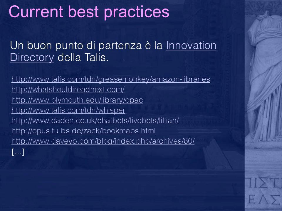 Current best practices Un buon punto di partenza è la Innovation Directory della Talis.Innovation Directory http://www.talis.com/tdn/greasemonkey/amaz