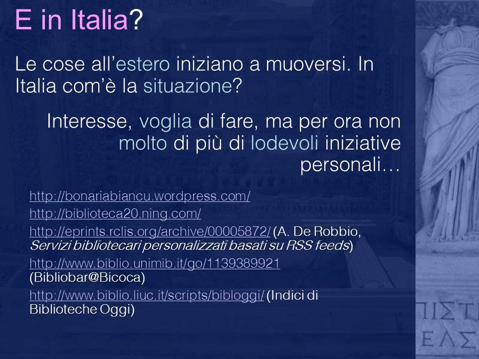 E in Italia? Le cose allestero iniziano a muoversi. In Italia comè la situazione? http://bonariabiancu.wordpress.com/ http://biblioteca20.ning.com/ ht