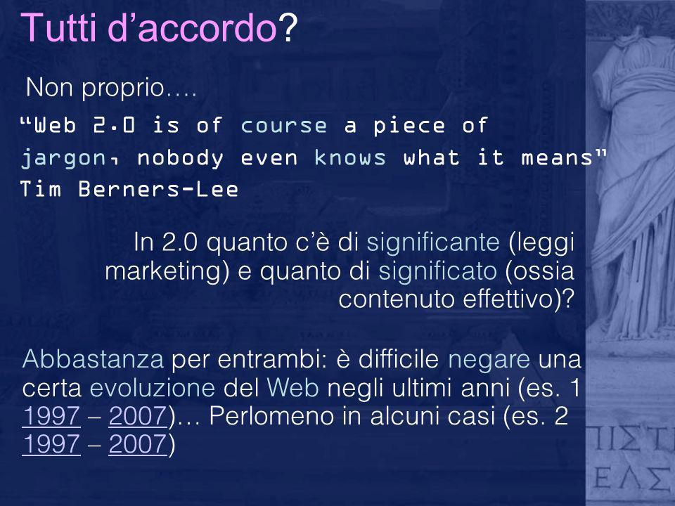 Tutti daccordo? Non proprio…. Web 2.0 is of course a piece of jargon, nobody even knows what it means Tim Berners-Lee Abbastanza per entrambi: è diffi
