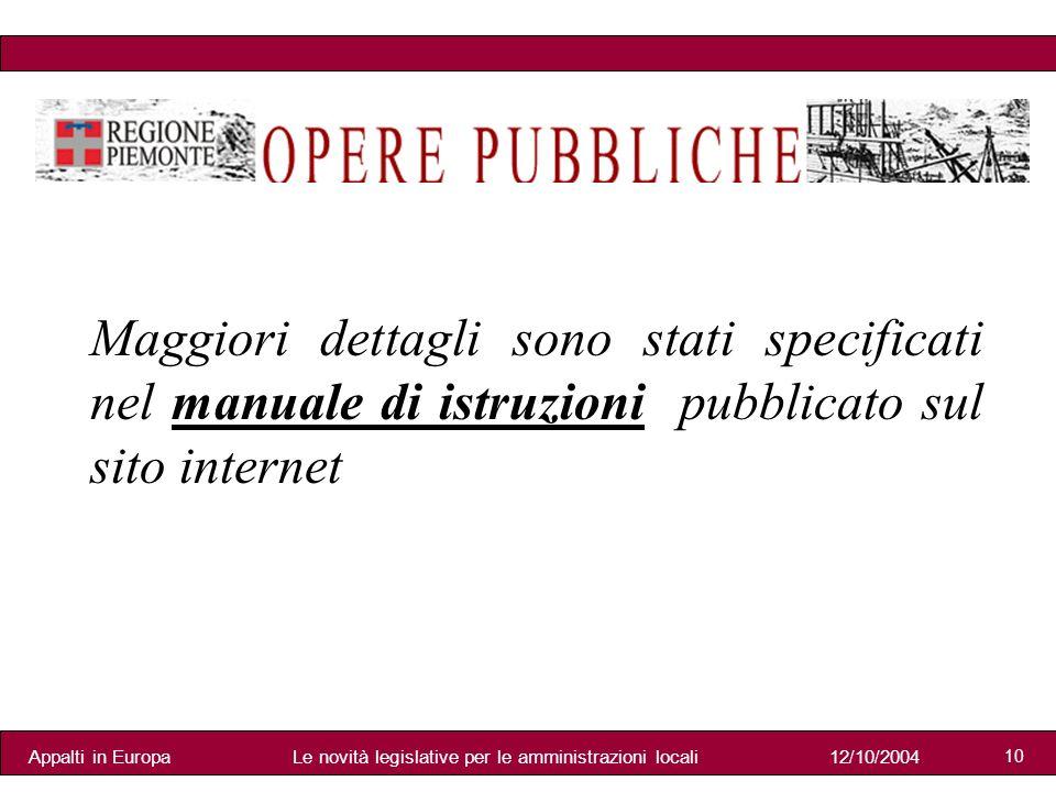 Appalti in Europa12/10/2004Le novità legislative per le amministrazioni locali 10 Maggiori dettagli sono stati specificati nel manuale di istruzioni pubblicato sul sito internet
