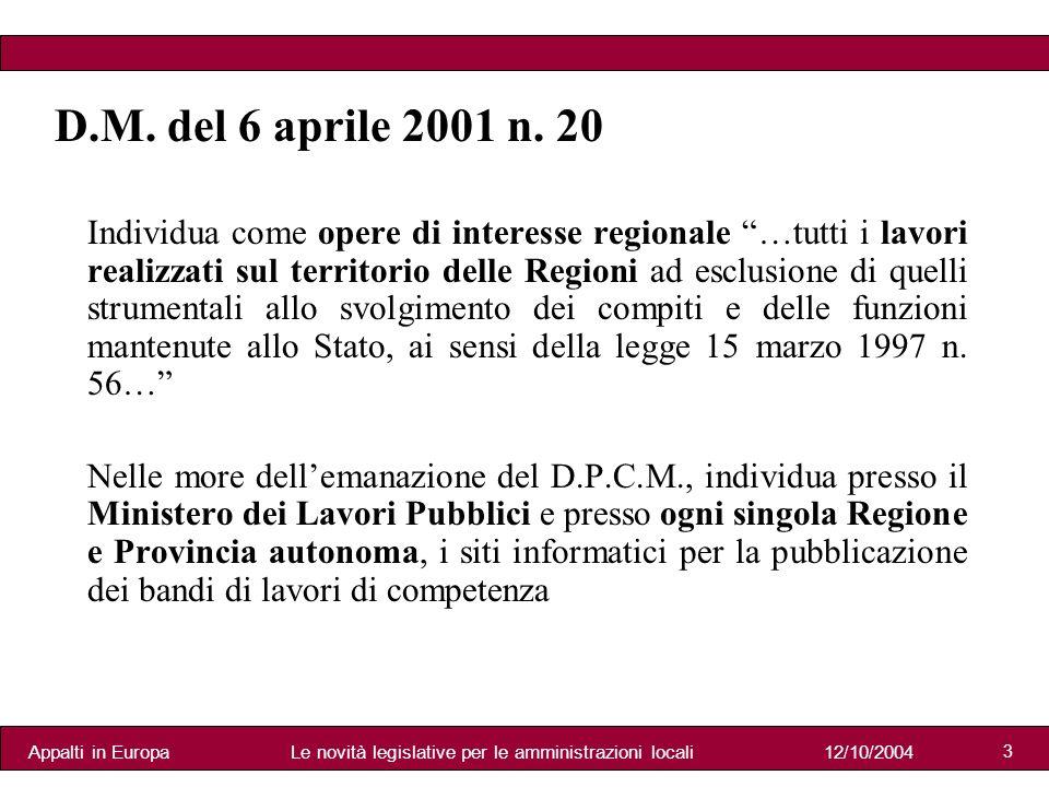 Appalti in Europa12/10/2004Le novità legislative per le amministrazioni locali 3 D.M.