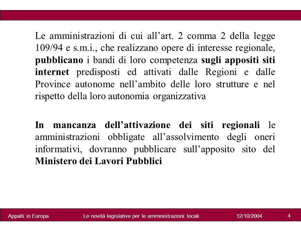 Appalti in Europa12/10/2004Le novità legislative per le amministrazioni locali 4 Le amministrazioni di cui allart.