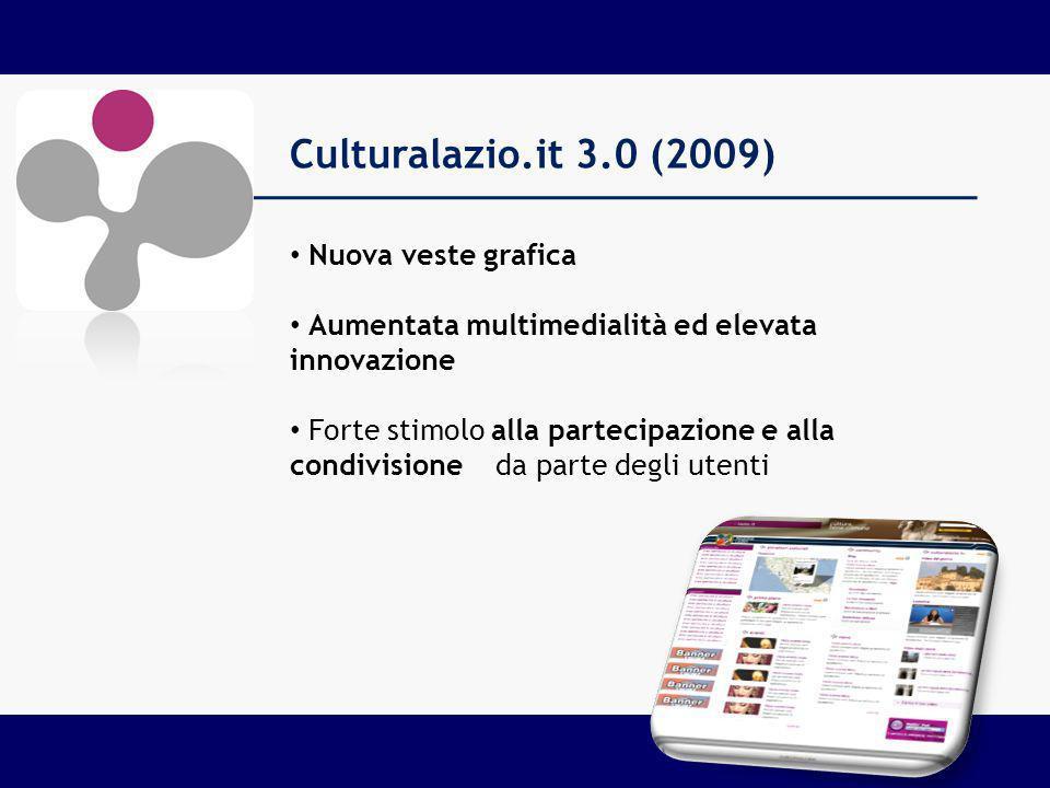 Culturalazio.it 3.0 (2009) Nuova veste grafica Aumentata multimedialità ed elevata innovazione Forte stimolo alla partecipazione e alla condivisione da parte degli utenti