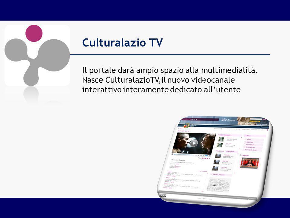 Il portale darà ampio spazio alla multimedialità. Nasce CulturalazioTV,il nuovo videocanale interattivo interamente dedicato allutente Culturalazio TV