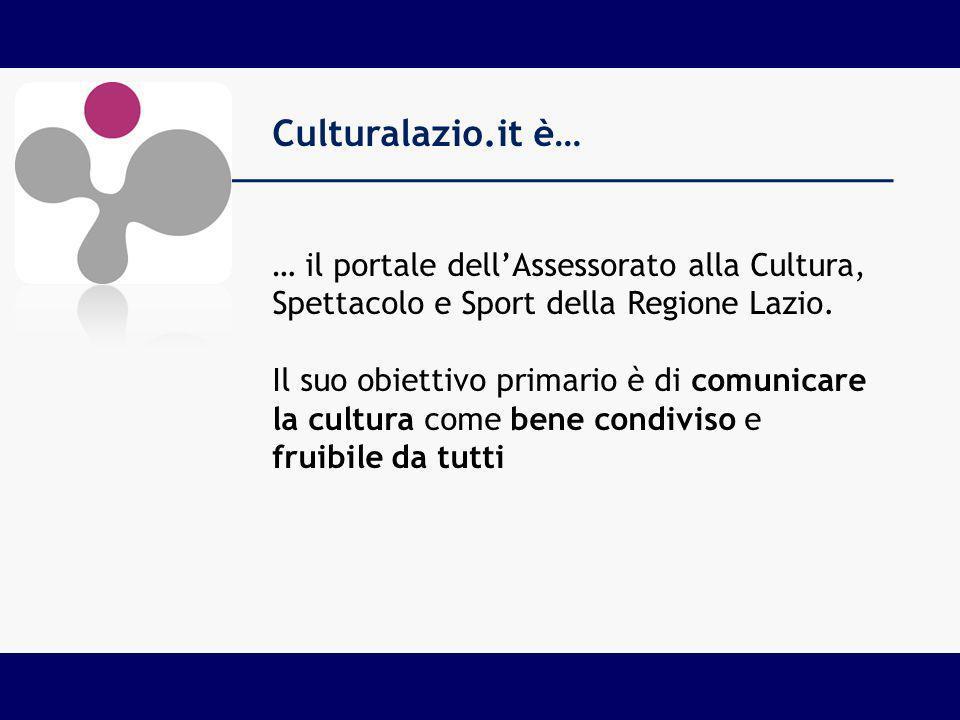 … il portale dellAssessorato alla Cultura, Spettacolo e Sport della Regione Lazio. Il suo obiettivo primario è di comunicare la cultura come bene cond