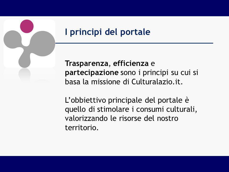 I principi del portale Trasparenza, efficienza e partecipazione sono i principi su cui si basa la missione di Culturalazio.it. Lobbiettivo principale